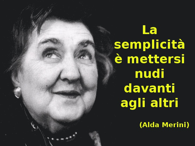La semplicità è mettersi nudi davanti agli altri (Alda Merini)